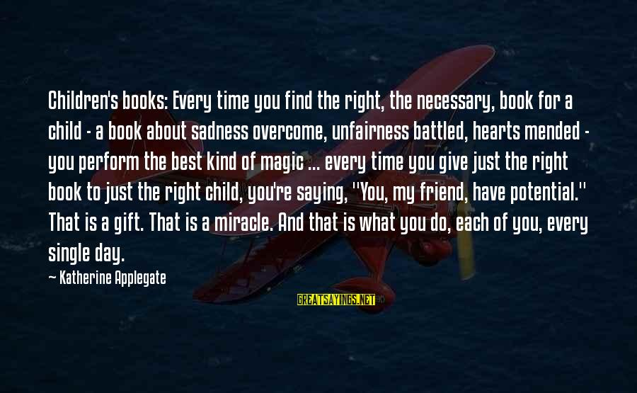 The Best Children's Book Sayings By Katherine Applegate: Children's books: Every time you find the right, the necessary, book for a child -