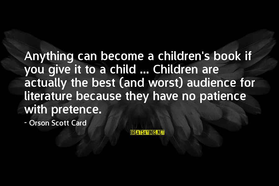 The Best Children's Book Sayings By Orson Scott Card: Anything can become a children's book if you give it to a child ... Children
