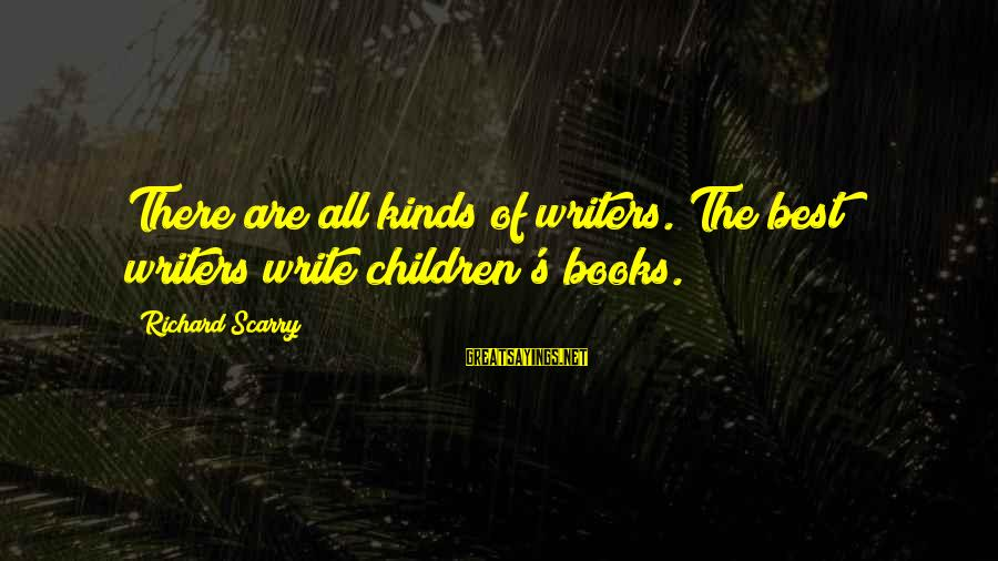 The Best Children's Book Sayings By Richard Scarry: There are all kinds of writers. The best writers write children's books.