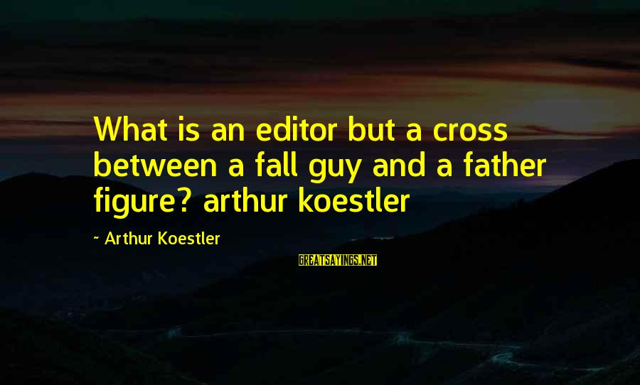 The Best Family Guy Sayings By Arthur Koestler: What is an editor but a cross between a fall guy and a father figure?