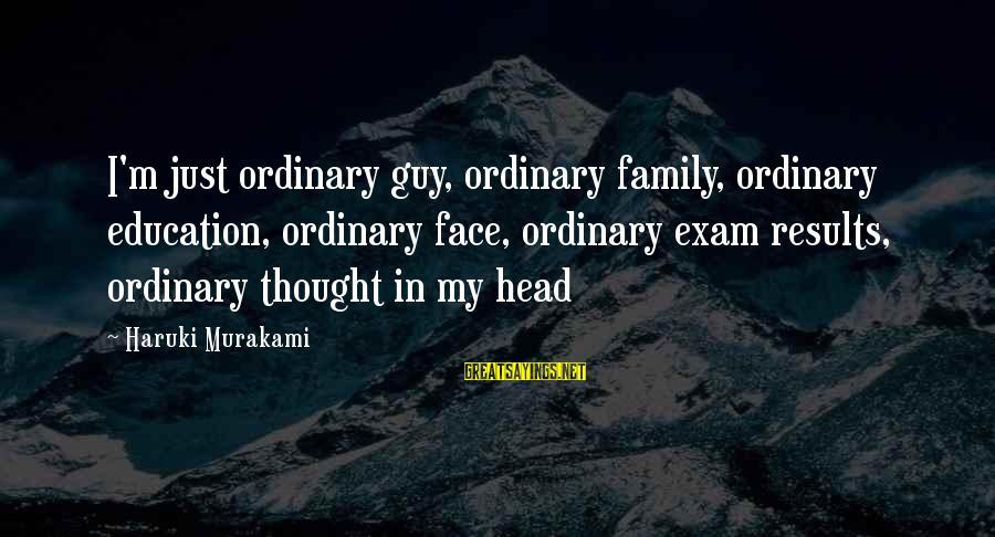 The Best Family Guy Sayings By Haruki Murakami: I'm just ordinary guy, ordinary family, ordinary education, ordinary face, ordinary exam results, ordinary thought