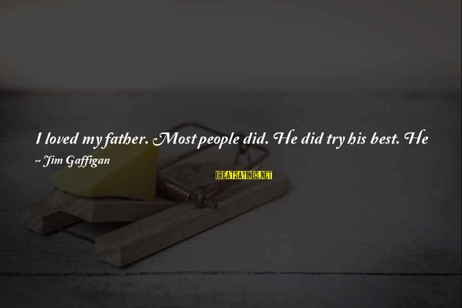 The Best Family Guy Sayings By Jim Gaffigan: I loved my father. Most people did. He did try his best. He did provide
