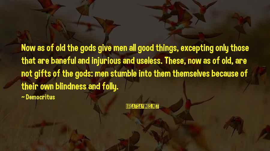 The Best Gifts Are Not Things Sayings By Democritus: Now as of old the gods give men all good things, excepting only those that