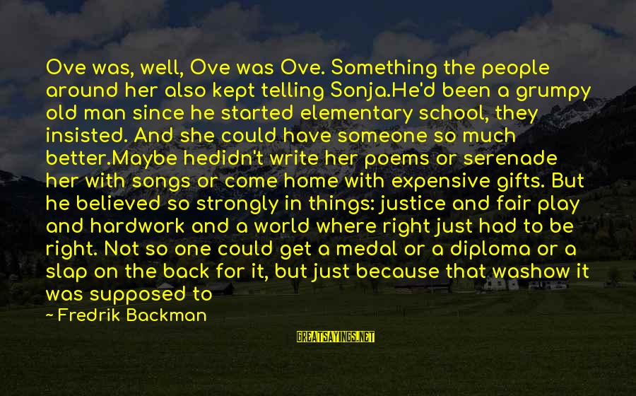 The Best Gifts Are Not Things Sayings By Fredrik Backman: Ove was, well, Ove was Ove. Something the people around her also kept telling Sonja.He'd