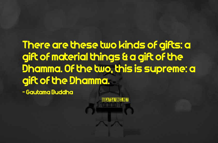 The Best Gifts Are Not Things Sayings By Gautama Buddha: There are these two kinds of gifts: a gift of material things & a gift