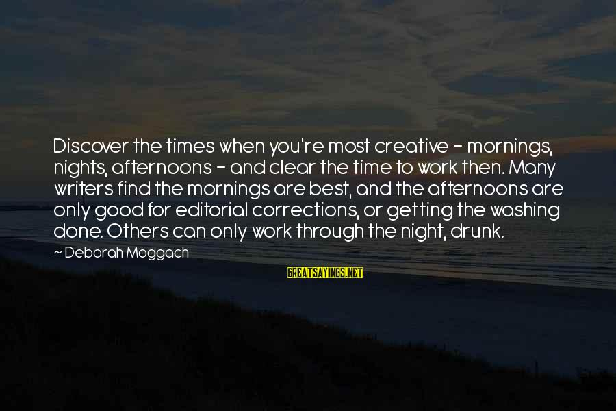 The Best Good Night Sayings By Deborah Moggach: Discover the times when you're most creative - mornings, nights, afternoons - and clear the
