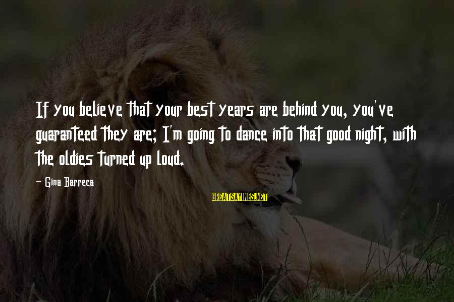 The Best Good Night Sayings By Gina Barreca: If you believe that your best years are behind you, you've guaranteed they are; I'm