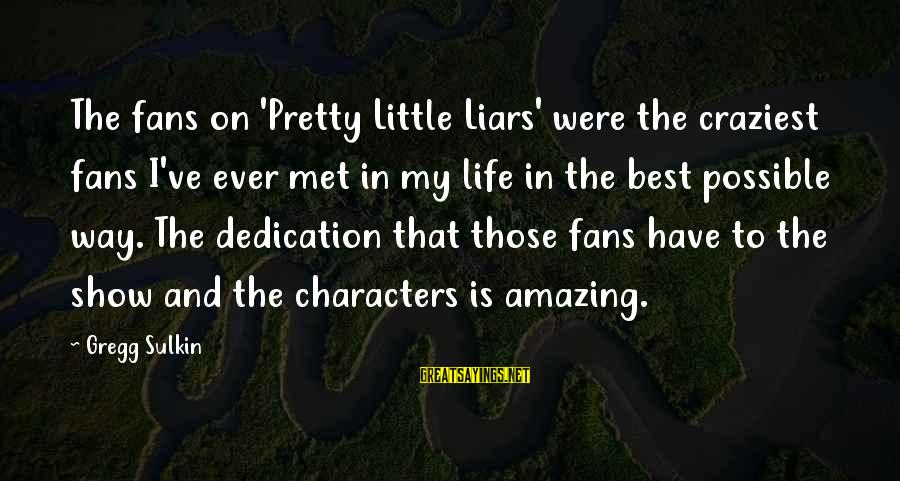 The Best Liars Sayings By Gregg Sulkin: The fans on 'Pretty Little Liars' were the craziest fans I've ever met in my