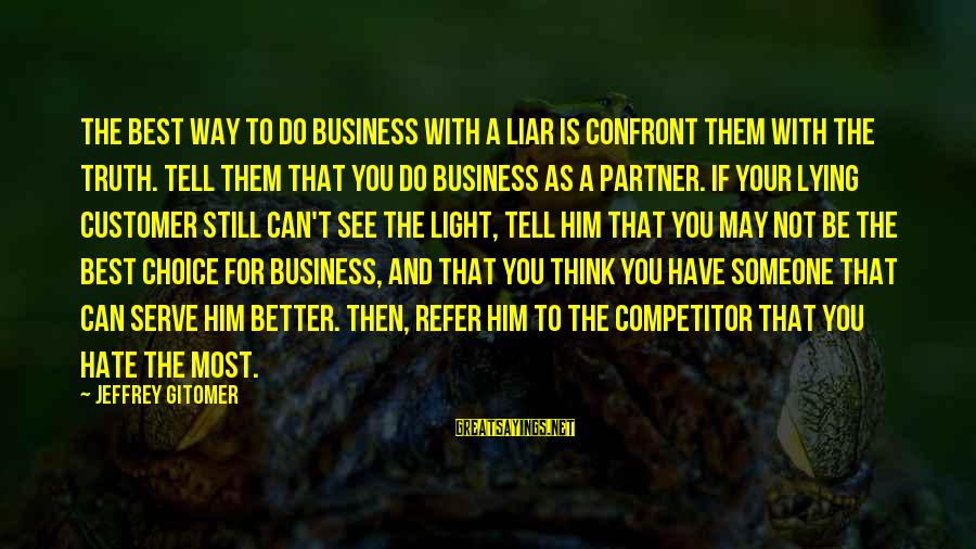The Best Liars Sayings By Jeffrey Gitomer: The best way to do business with a liar is confront them with the truth.