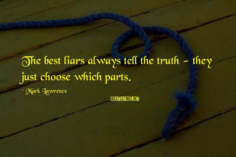 The Best Liars Sayings By Mark Lawrence: The best liars always tell the truth - they just choose which parts.
