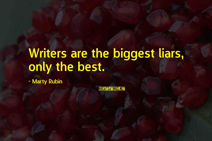 The Best Liars Sayings By Marty Rubin: Writers are the biggest liars, only the best.