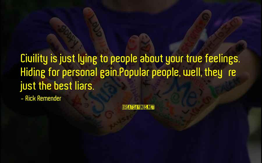 The Best Liars Sayings By Rick Remender: Civility is just lying to people about your true feelings. Hiding for personal gain.Popular people,