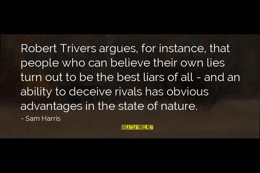The Best Liars Sayings By Sam Harris: Robert Trivers argues, for instance, that people who can believe their own lies turn out