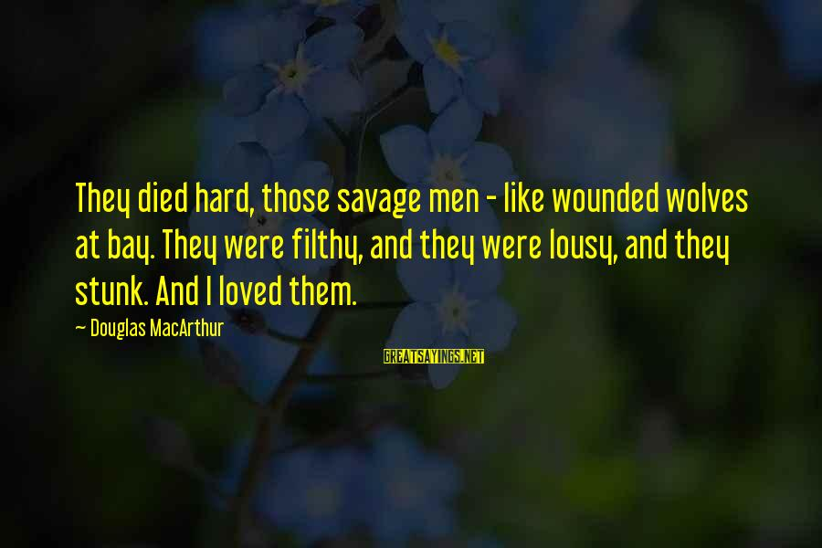 The Best Man 1999 Sayings By Douglas MacArthur: They died hard, those savage men - like wounded wolves at bay. They were filthy,