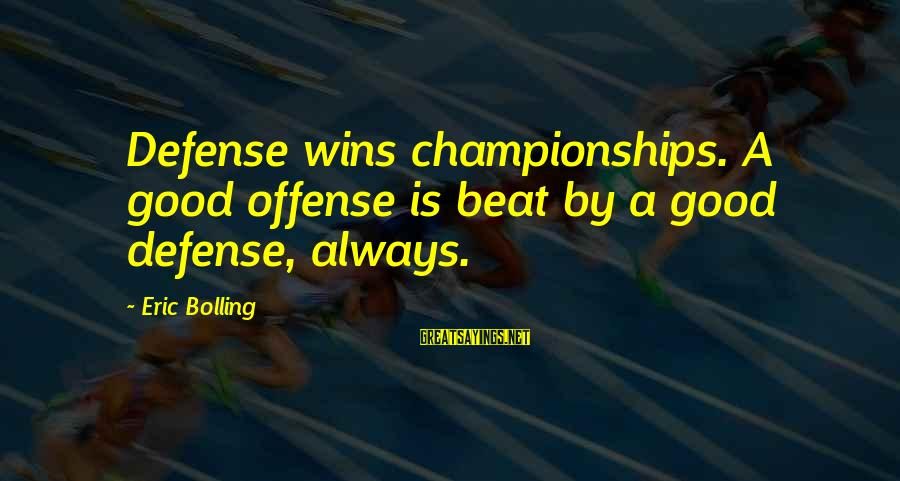 The Best Man 1999 Sayings By Eric Bolling: Defense wins championships. A good offense is beat by a good defense, always.