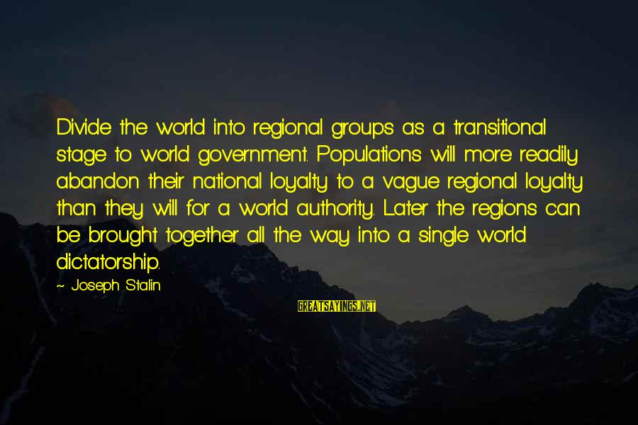 The Best Man 1999 Sayings By Joseph Stalin: Divide the world into regional groups as a transitional stage to world government. Populations will
