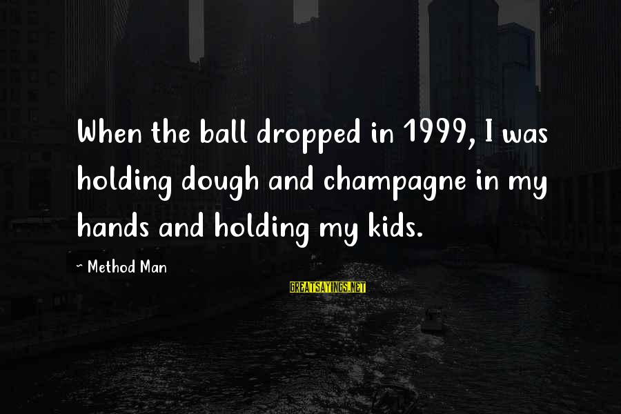 The Best Man 1999 Sayings By Method Man: When the ball dropped in 1999, I was holding dough and champagne in my hands