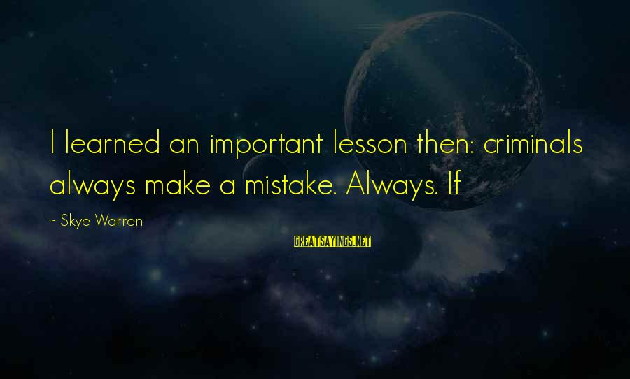The Best Man 1999 Sayings By Skye Warren: I learned an important lesson then: criminals always make a mistake. Always. If
