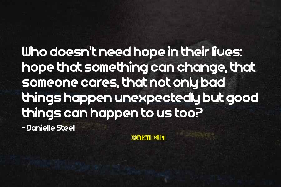 The Best Things Happen Unexpectedly Sayings By Danielle Steel: Who doesn't need hope in their lives: hope that something can change, that someone cares,