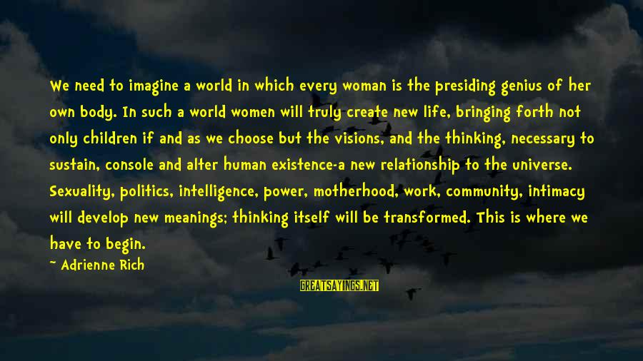 The Body Of A Woman Sayings By Adrienne Rich: We need to imagine a world in which every woman is the presiding genius of