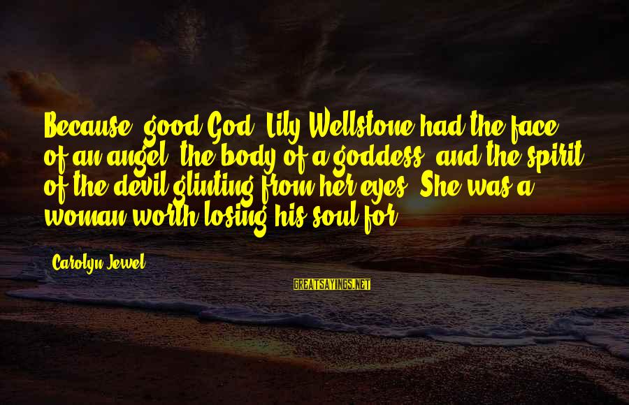 The Body Of A Woman Sayings By Carolyn Jewel: Because, good God, Lily Wellstone had the face of an angel, the body of a
