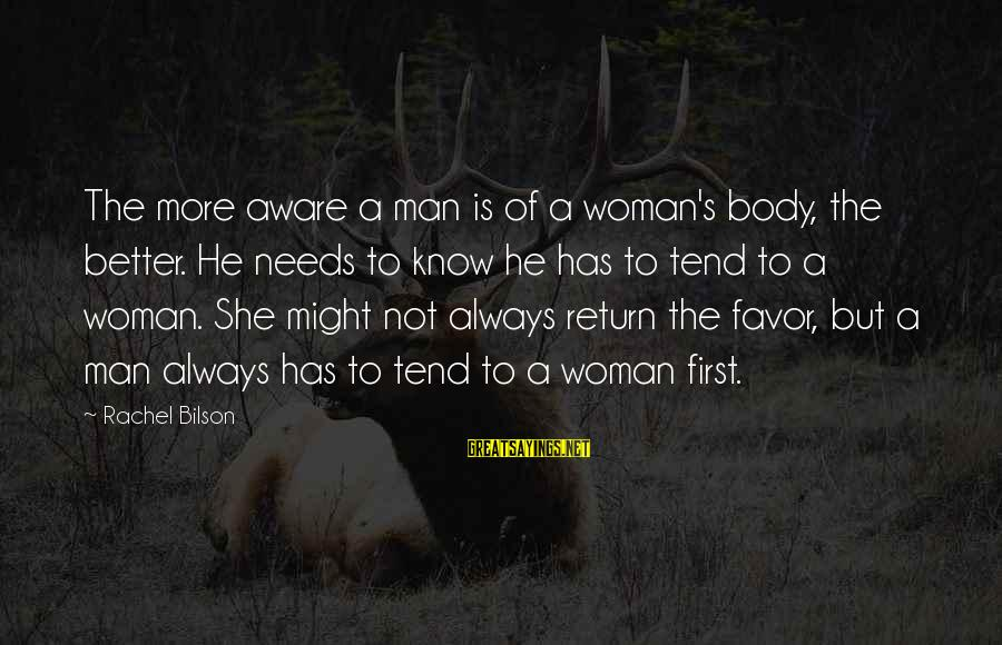 The Body Of A Woman Sayings By Rachel Bilson: The more aware a man is of a woman's body, the better. He needs to