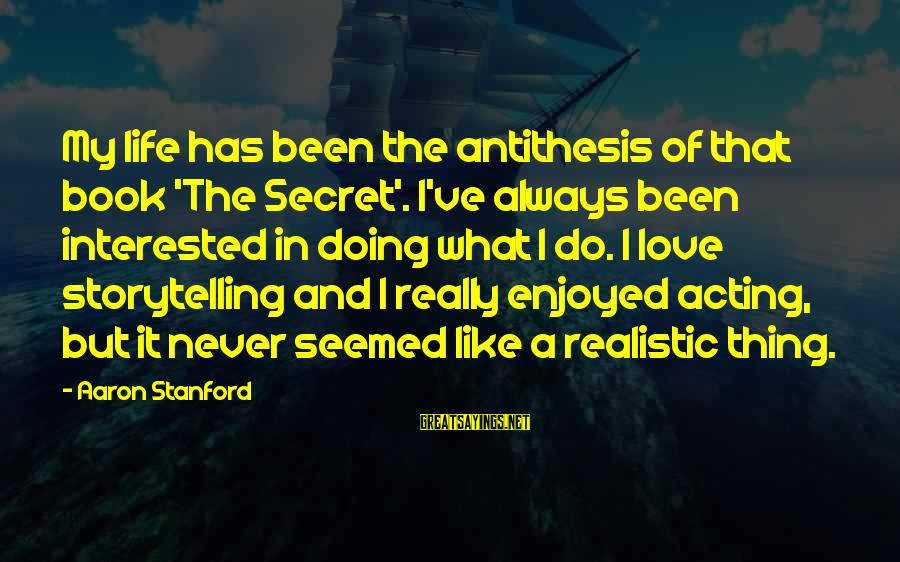 The Book The Secret Sayings By Aaron Stanford: My life has been the antithesis of that book 'The Secret'. I've always been interested