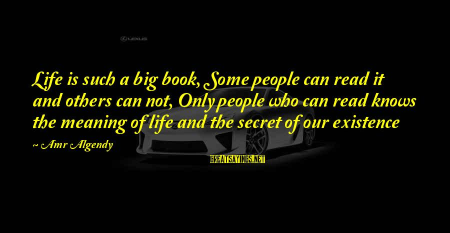 The Book The Secret Sayings By Amr Algendy: Life is such a big book, Some people can read it and others can not,