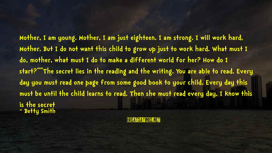 The Book The Secret Sayings By Betty Smith: Mother, I am young. Mother, I am just eighteen. I am strong. I will work