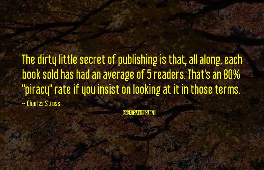 The Book The Secret Sayings By Charles Stross: The dirty little secret of publishing is that, all along, each book sold has had