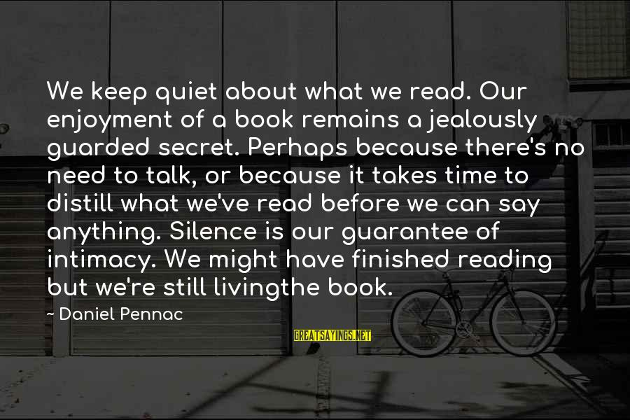 The Book The Secret Sayings By Daniel Pennac: We keep quiet about what we read. Our enjoyment of a book remains a jealously