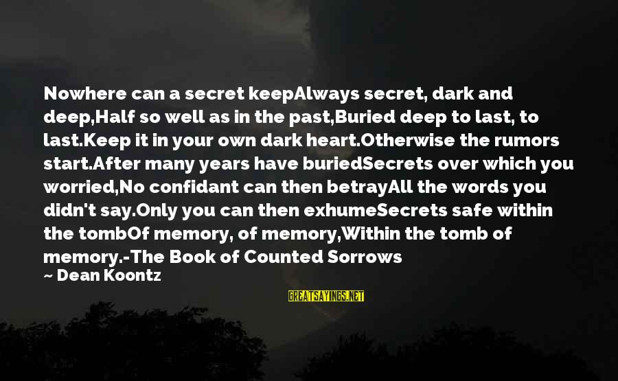The Book The Secret Sayings By Dean Koontz: Nowhere can a secret keepAlways secret, dark and deep,Half so well as in the past,Buried