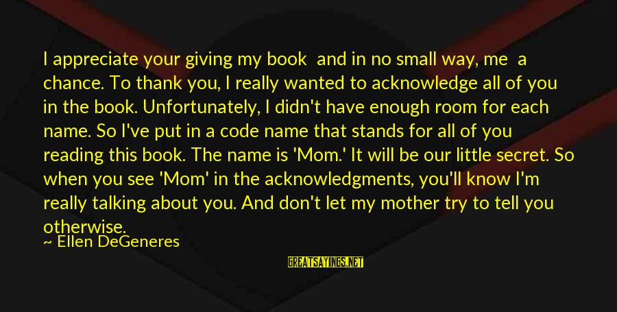 The Book The Secret Sayings By Ellen DeGeneres: I appreciate your giving my book and in no small way, me a chance. To