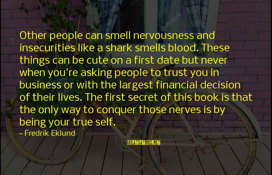 The Book The Secret Sayings By Fredrik Eklund: Other people can smell nervousness and insecurities like a shark smells blood. These things can