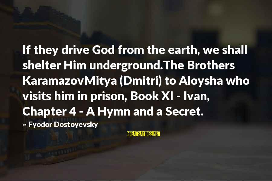 The Book The Secret Sayings By Fyodor Dostoyevsky: If they drive God from the earth, we shall shelter Him underground.The Brothers KaramazovMitya (Dmitri)