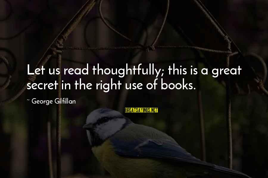The Book The Secret Sayings By George Gilfillan: Let us read thoughtfully; this is a great secret in the right use of books.