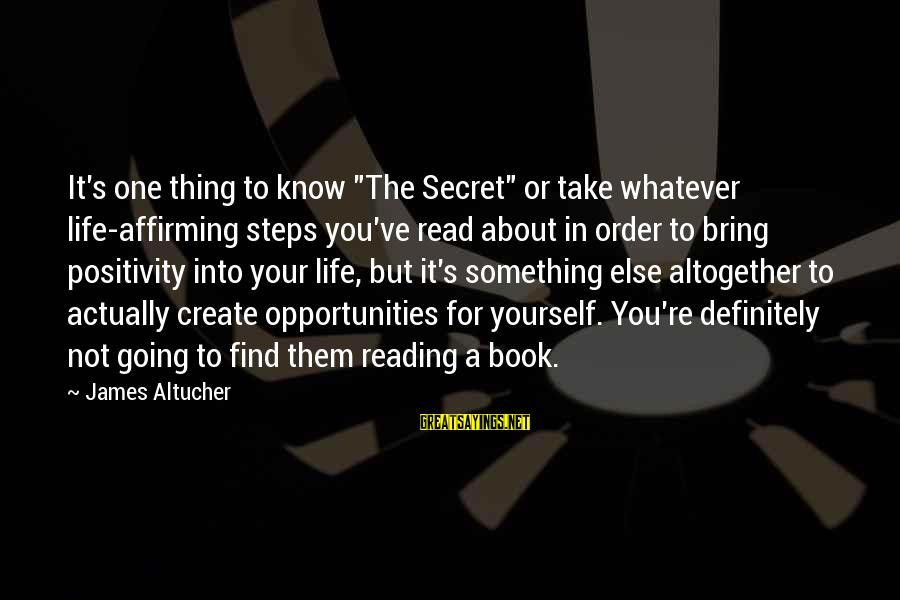 """The Book The Secret Sayings By James Altucher: It's one thing to know """"The Secret"""" or take whatever life-affirming steps you've read about"""