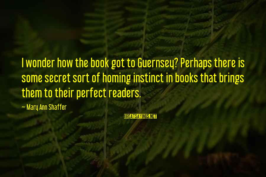 The Book The Secret Sayings By Mary Ann Shaffer: I wonder how the book got to Guernsey? Perhaps there is some secret sort of