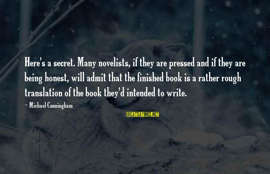 The Book The Secret Sayings By Michael Cunningham: Here's a secret. Many novelists, if they are pressed and if they are being honest,