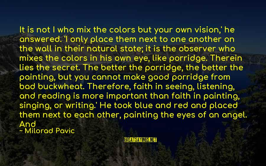 The Book The Secret Sayings By Milorad Pavic: It is not I who mix the colors but your own vision,' he answered. 'I