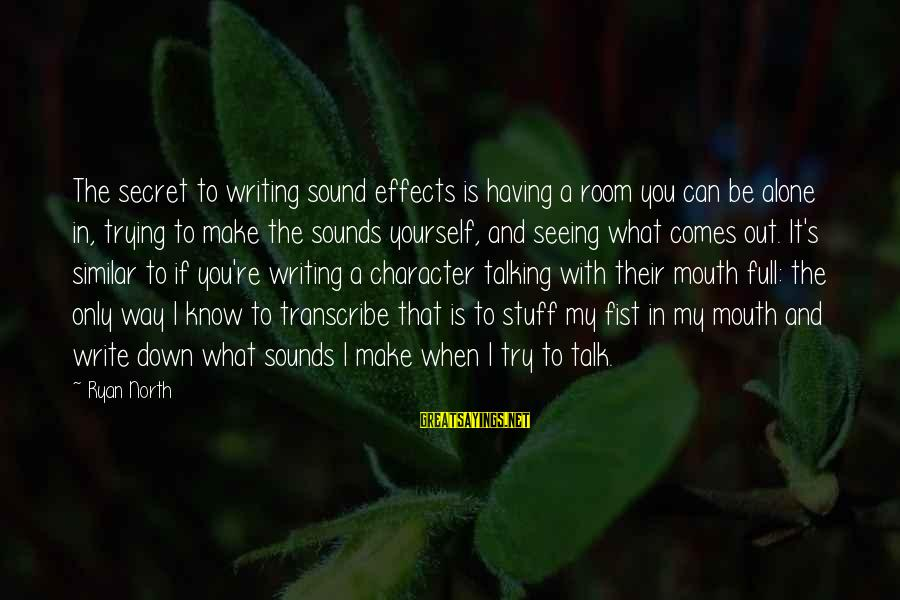 The Book The Secret Sayings By Ryan North: The secret to writing sound effects is having a room you can be alone in,