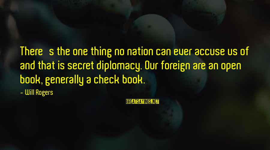 The Book The Secret Sayings By Will Rogers: There's the one thing no nation can ever accuse us of and that is secret