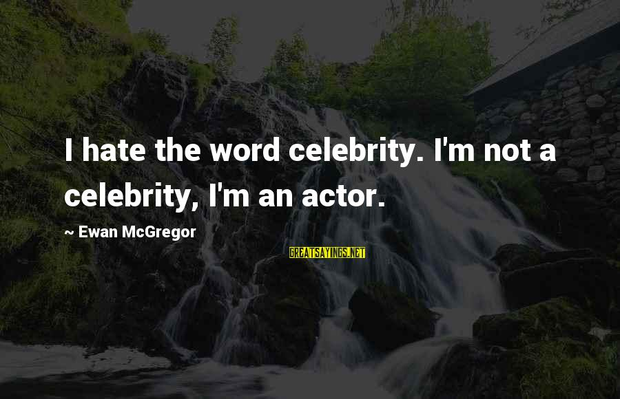 The Cat Returns Haru Sayings By Ewan McGregor: I hate the word celebrity. I'm not a celebrity, I'm an actor.