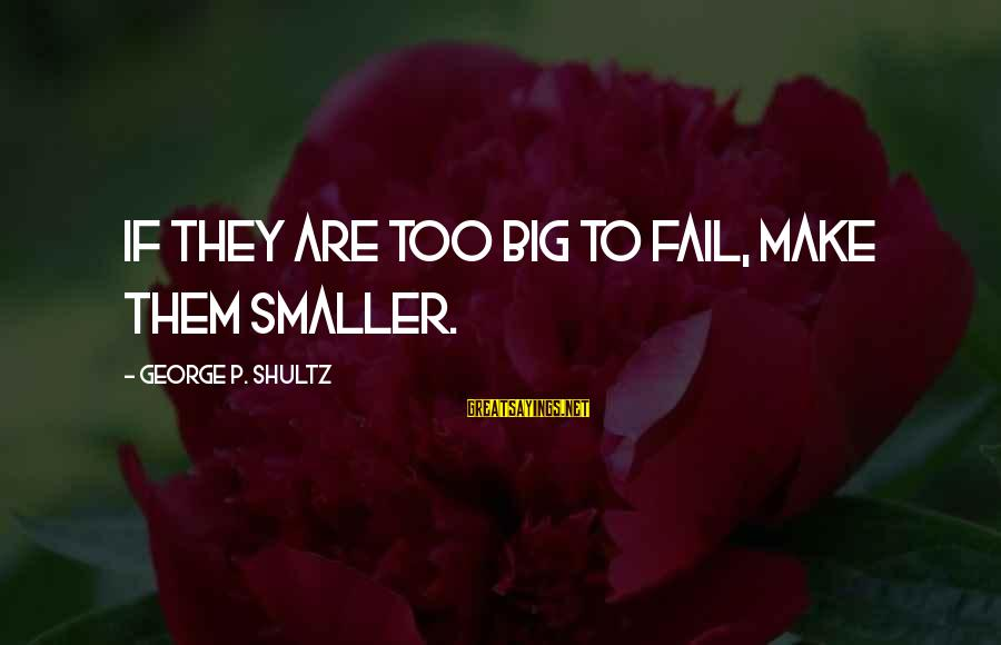 The Cat Returns Haru Sayings By George P. Shultz: If they are too big to fail, make them smaller.