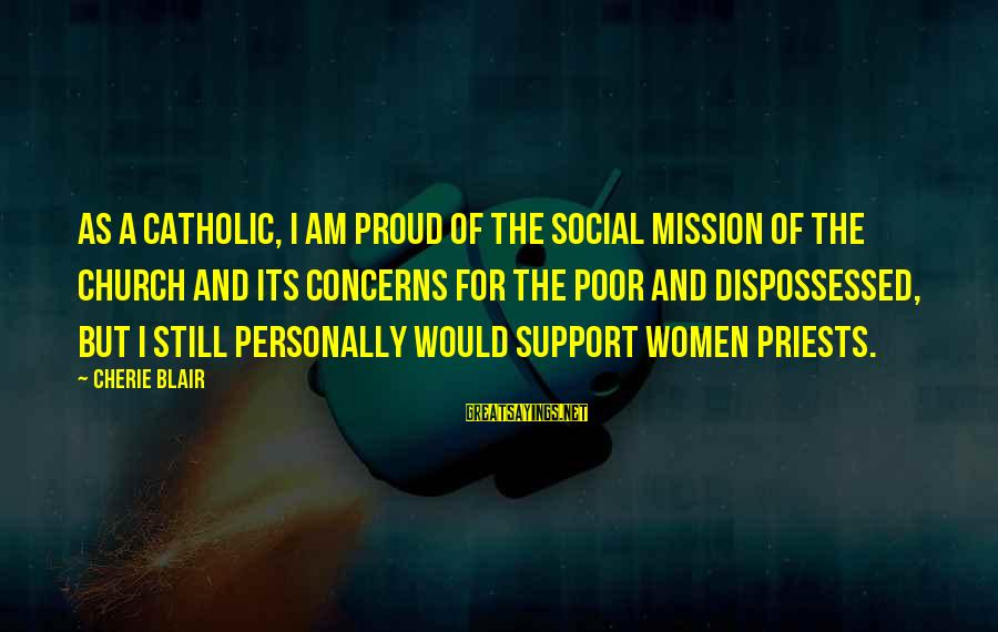 The Catholic Church Sayings By Cherie Blair: As a Catholic, I am proud of the social mission of the church and its