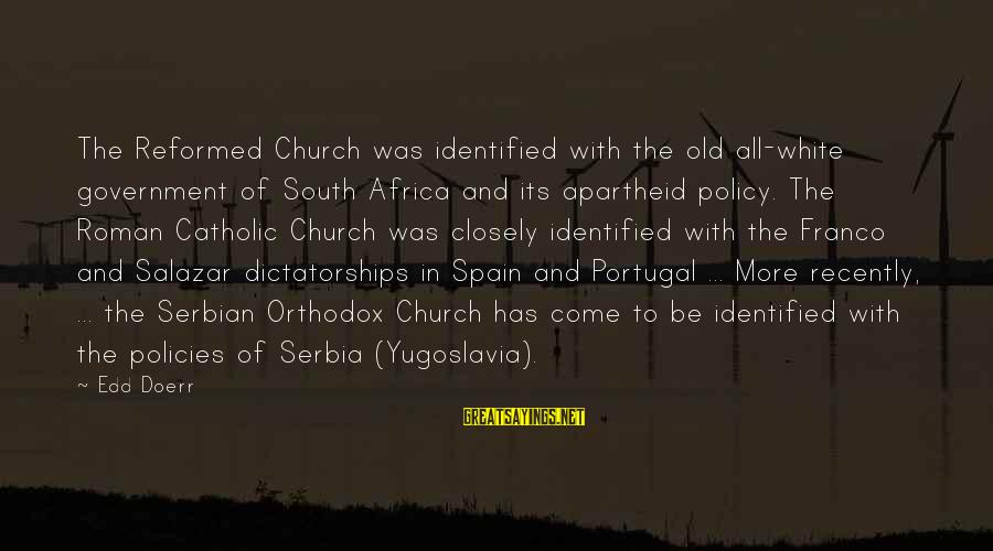 The Catholic Church Sayings By Edd Doerr: The Reformed Church was identified with the old all-white government of South Africa and its
