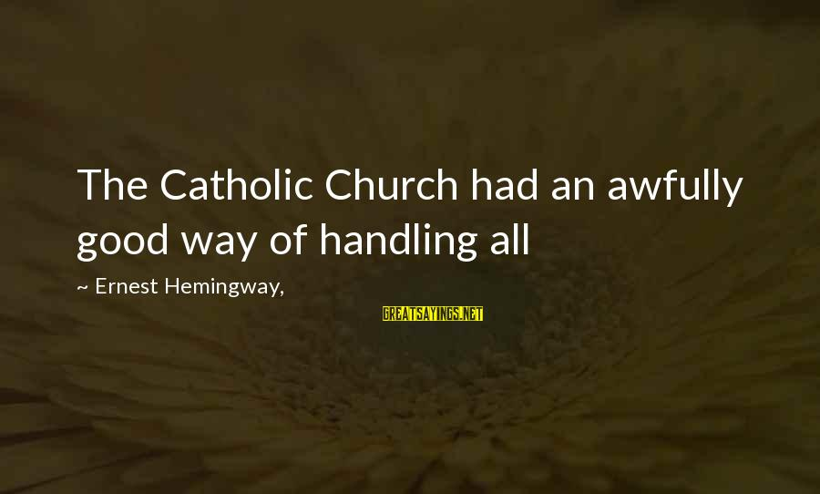 The Catholic Church Sayings By Ernest Hemingway,: The Catholic Church had an awfully good way of handling all