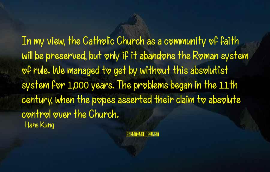 The Catholic Church Sayings By Hans Kung: In my view, the Catholic Church as a community of faith will be preserved, but