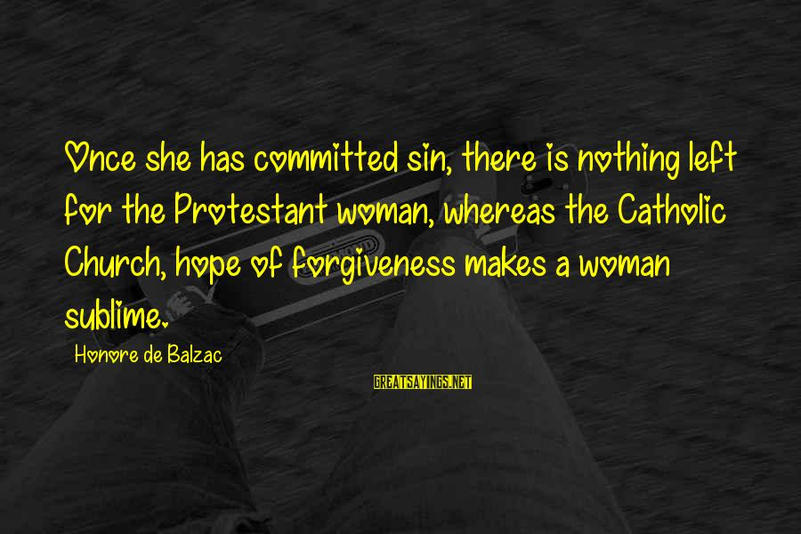 The Catholic Church Sayings By Honore De Balzac: Once she has committed sin, there is nothing left for the Protestant woman, whereas the