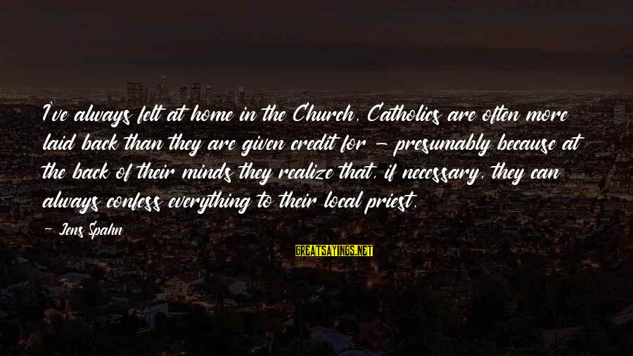 The Catholic Church Sayings By Jens Spahn: I've always felt at home in the Church. Catholics are often more laid back than